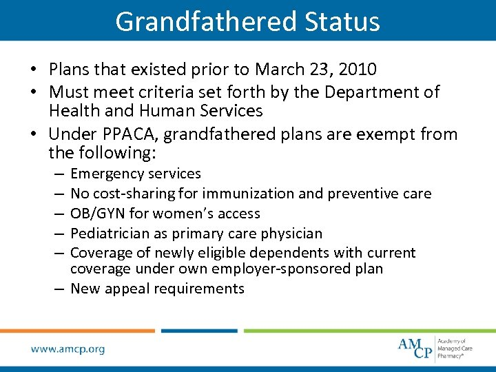 Grandfathered Status • Plans that existed prior to March 23, 2010 • Must meet