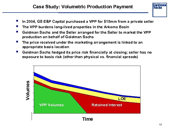 Case Study: Volumetric Production Payment § § In 2004, GS E&P Capital purchased a