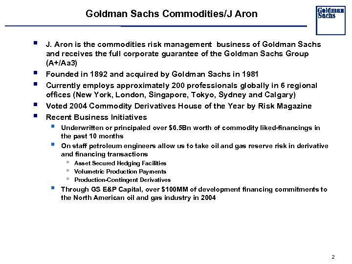 Goldman Sachs Commodities/J Aron § § § J. Aron is the commodities risk management