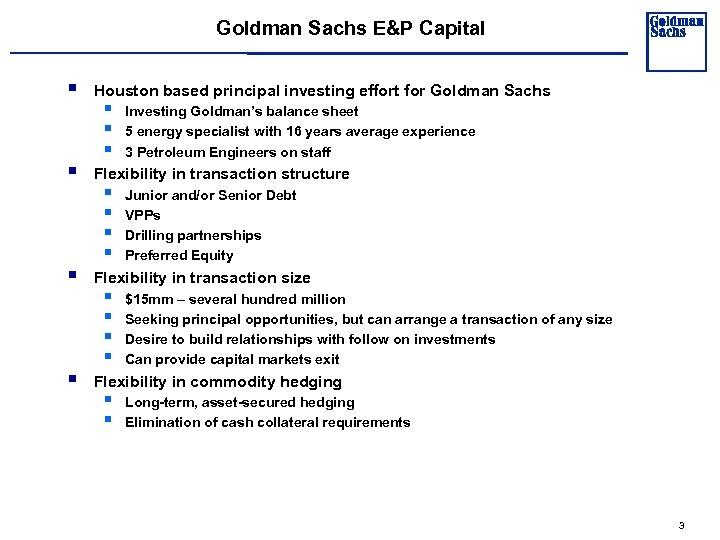 Goldman Sachs E&P Capital § § Houston based principal investing effort for Goldman Sachs