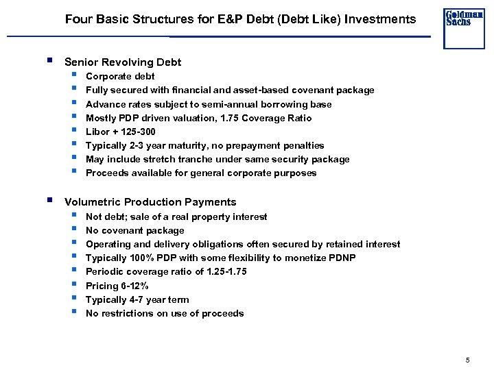 Four Basic Structures for E&P Debt (Debt Like) Investments § § Senior Revolving Debt