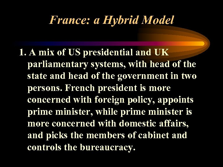 France: a Hybrid Model 1. A mix of US presidential and UK parliamentary systems,