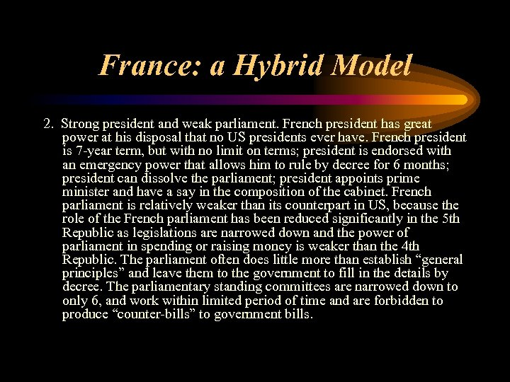 France: a Hybrid Model 2. Strong president and weak parliament. French president has great