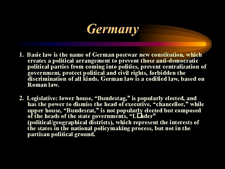Germany 1. Basic law is the name of German postwar new constitution, which creates