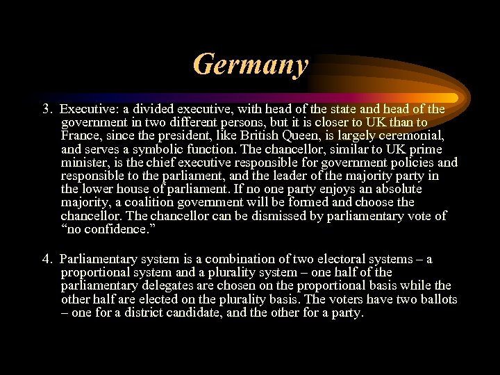 Germany 3. Executive: a divided executive, with head of the state and head of