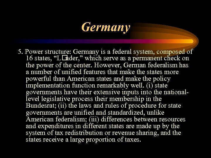 """Germany 5. Power structure: Germany is a federal system, composed of 16 states, """"L"""