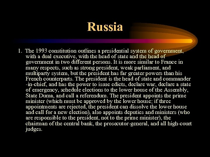 Russia 1. The 1993 constitution outlines a presidential system of government, with a dual
