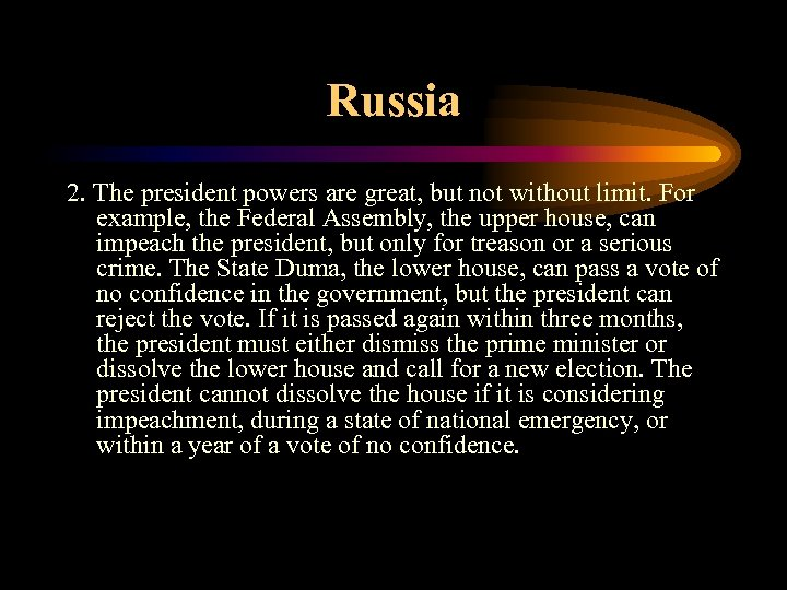 Russia 2. The president powers are great, but not without limit. For example, the