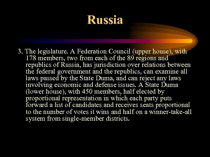Russia 3. The legislature. A Federation Council (upper house), with 178 members, two from