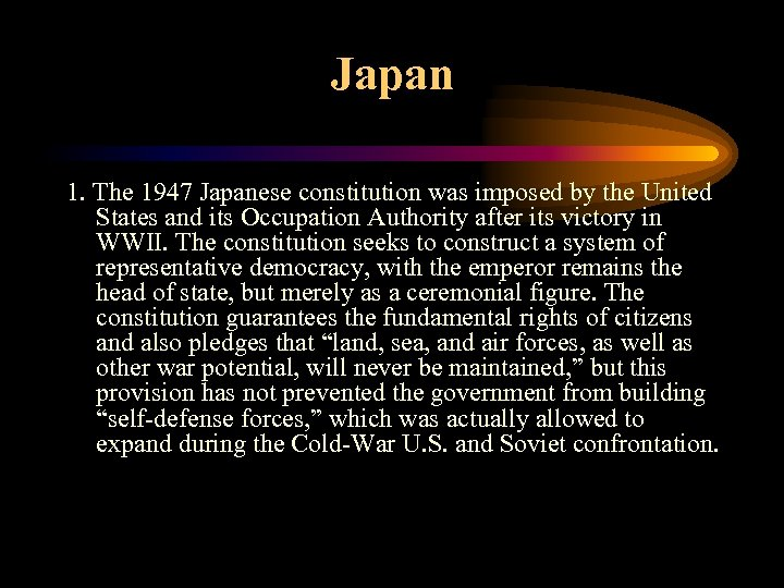 Japan 1. The 1947 Japanese constitution was imposed by the United States and its