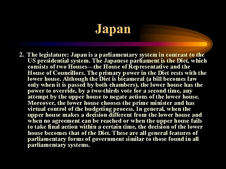 Japan 2. The legislature: Japan is a parliamentary system in contrast to the US