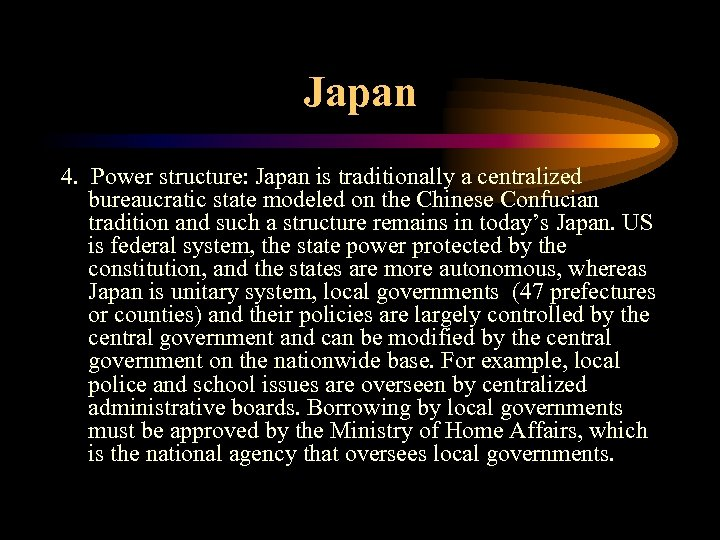 Japan 4. Power structure: Japan is traditionally a centralized bureaucratic state modeled on the