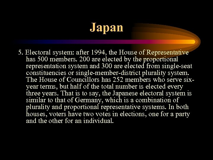 Japan 5. Electoral system: after 1994, the House of Representative has 500 members. 200