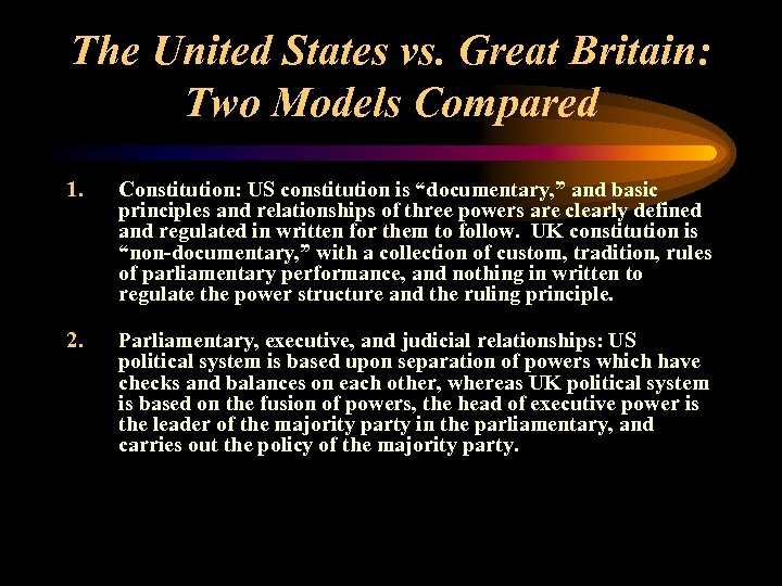 The United States vs. Great Britain: Two Models Compared 1. Constitution: US constitution is