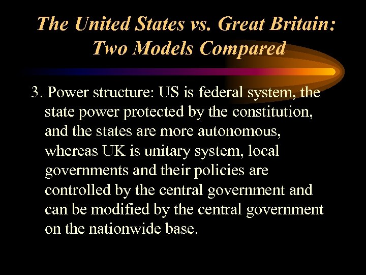 The United States vs. Great Britain: Two Models Compared 3. Power structure: US is