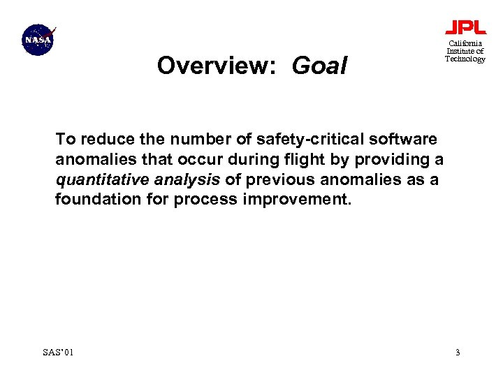 Overview: Goal California Institute of Technology To reduce the number of safety-critical software anomalies