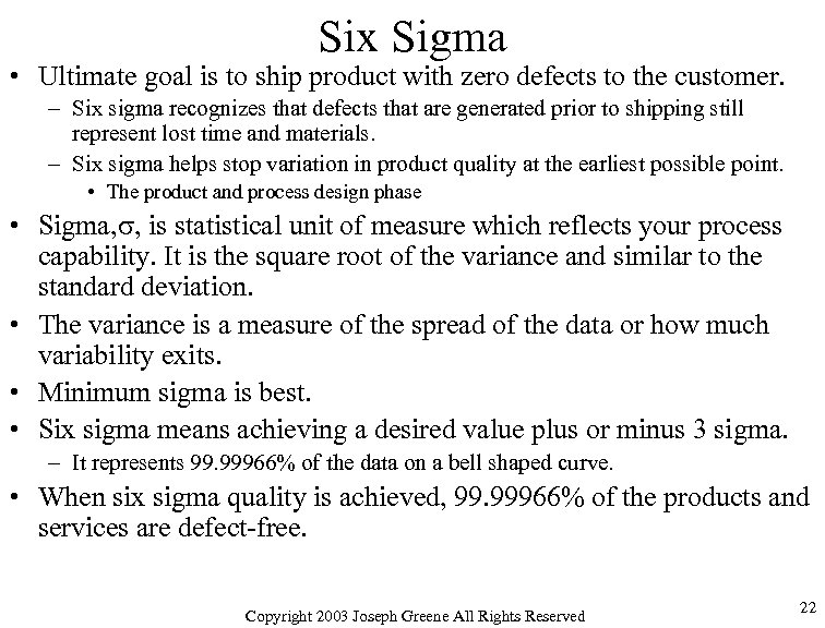 Six Sigma • Ultimate goal is to ship product with zero defects to the