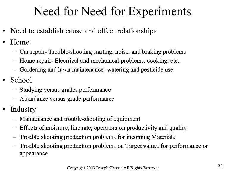 Need for Experiments • Need to establish cause and effect relationships • Home –