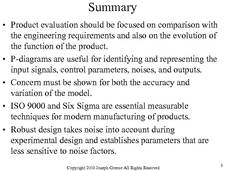 Summary • Product evaluation should be focused on comparison with the engineering requirements and
