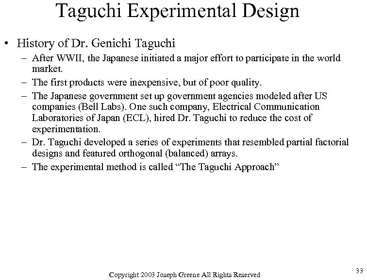 Taguchi Experimental Design • History of Dr. Genichi Taguchi – After WWII, the Japanese