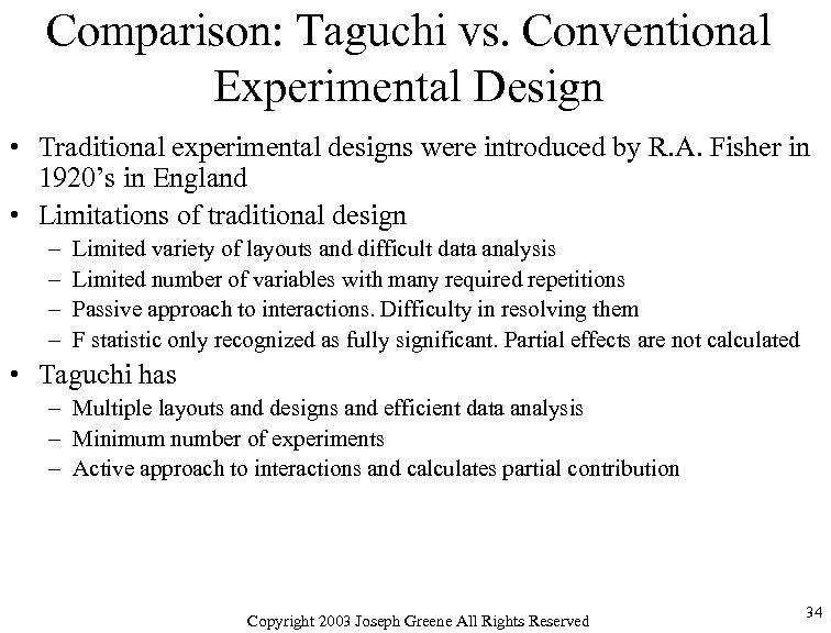 Comparison: Taguchi vs. Conventional Experimental Design • Traditional experimental designs were introduced by R.