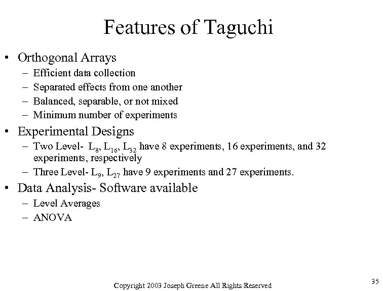 Features of Taguchi • Orthogonal Arrays – – Efficient data collection Separated effects from