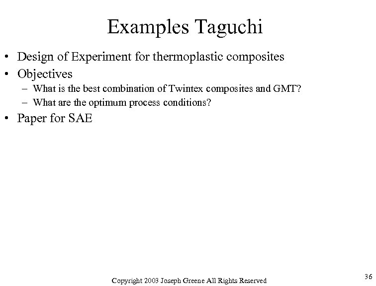 Examples Taguchi • Design of Experiment for thermoplastic composites • Objectives – What is