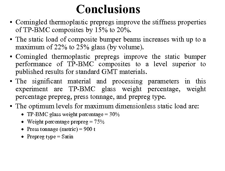 Conclusions • Comingled thermoplastic prepregs improve the stiffness properties of TP-BMC composites by 15%