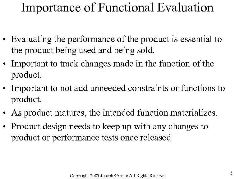 Importance of Functional Evaluation • Evaluating the performance of the product is essential to