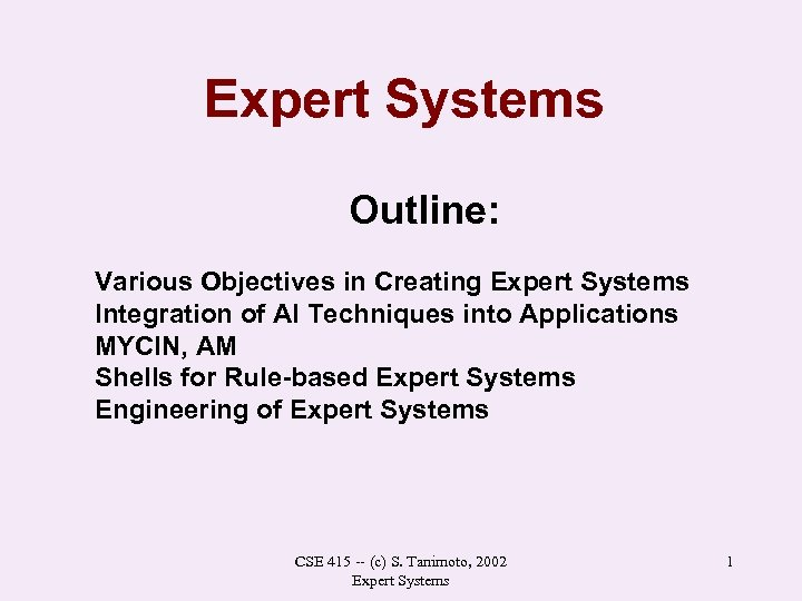 Expert Systems Outline: Various Objectives in Creating Expert Systems Integration of AI Techniques into