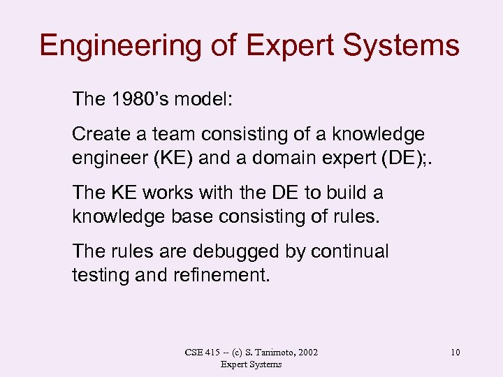 Engineering of Expert Systems The 1980's model: Create a team consisting of a knowledge