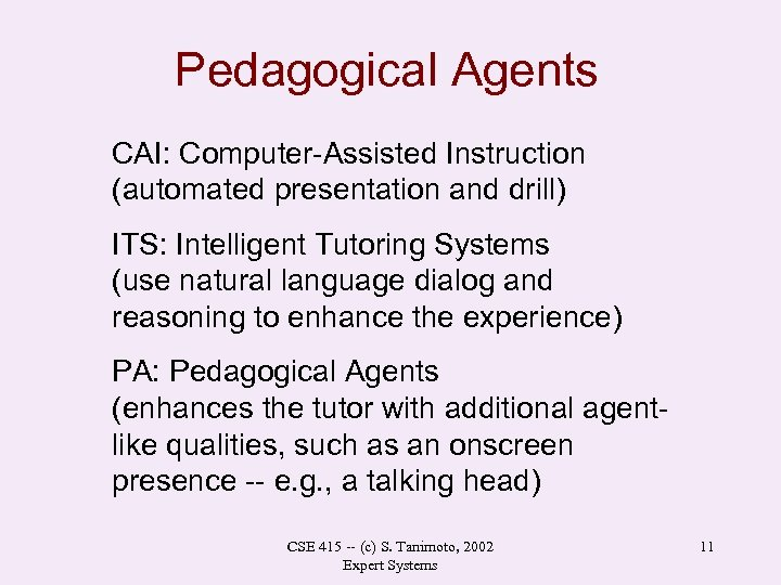 Pedagogical Agents CAI: Computer-Assisted Instruction (automated presentation and drill) ITS: Intelligent Tutoring Systems (use
