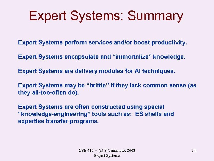 Expert Systems: Summary Expert Systems perform services and/or boost productivity. Expert Systems encapsulate and