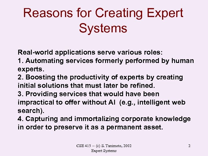 Reasons for Creating Expert Systems Real-world applications serve various roles: 1. Automating services formerly