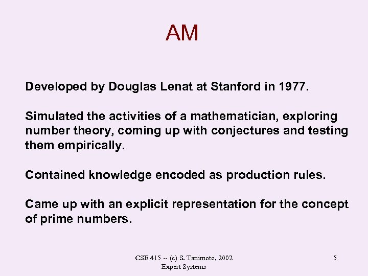 AM Developed by Douglas Lenat at Stanford in 1977. Simulated the activities of a