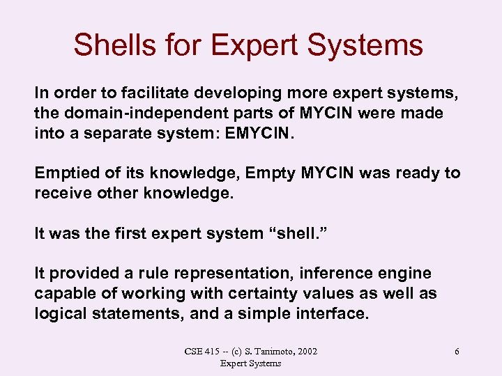 Shells for Expert Systems In order to facilitate developing more expert systems, the domain-independent