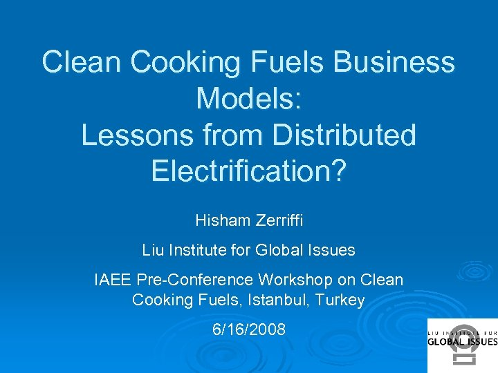 Clean Cooking Fuels Business Models: Lessons from Distributed Electrification? Hisham Zerriffi Liu Institute for