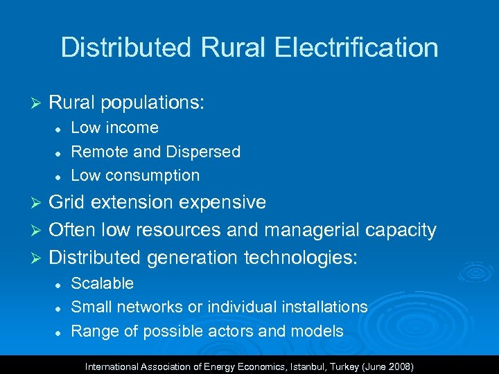 Distributed Rural Electrification Ø Rural populations: l l l Low income Remote and Dispersed