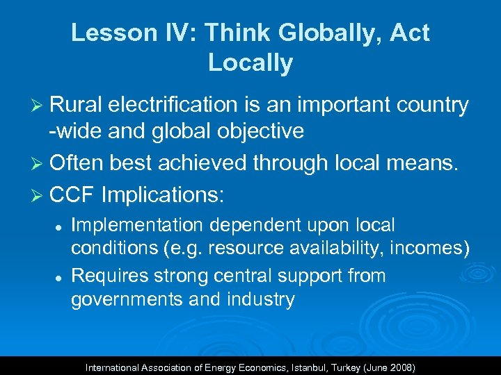Lesson IV: Think Globally, Act Locally Ø Rural electrification is an important country -wide
