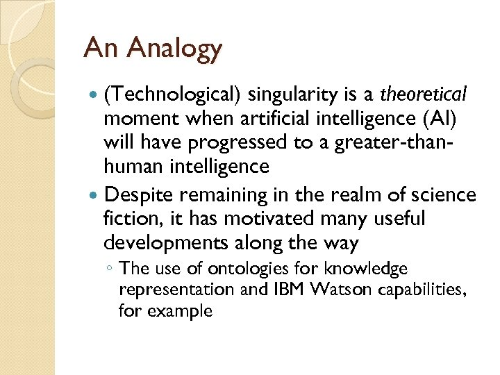 An Analogy (Technological) singularity is a theoretical moment when artificial intelligence (AI) will have