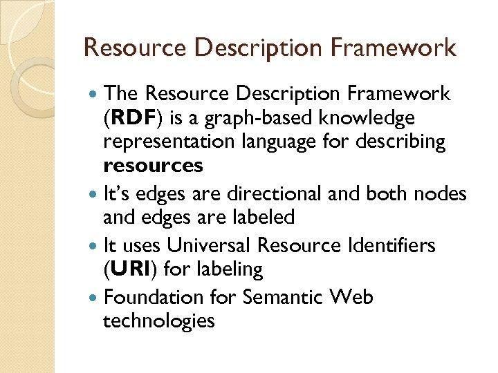 Resource Description Framework The Resource Description Framework (RDF) is a graph-based knowledge representation language