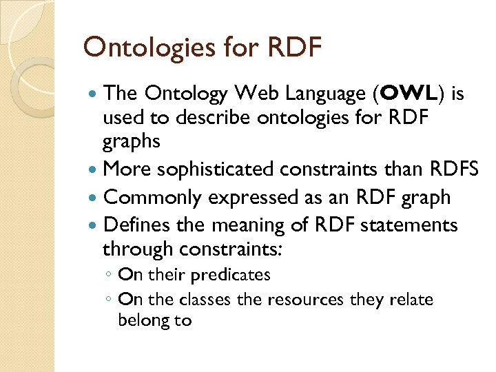 Ontologies for RDF The Ontology Web Language (OWL) is used to describe ontologies for