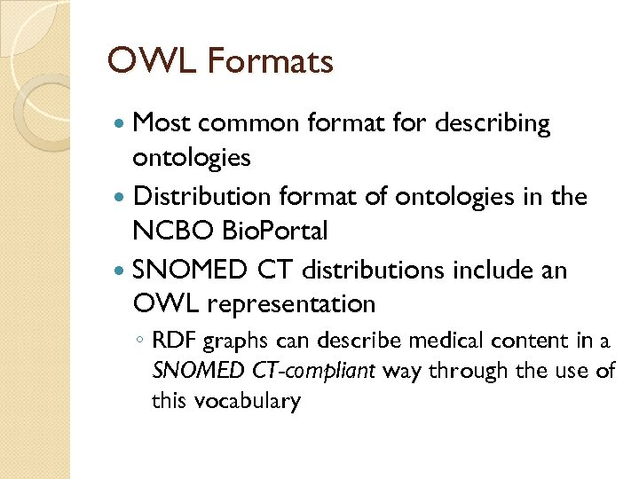 OWL Formats Most common format for describing ontologies Distribution format of ontologies in the