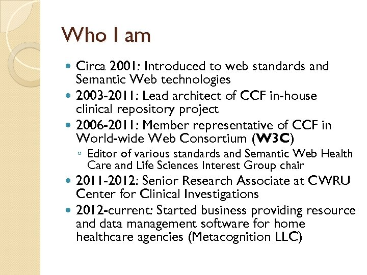 Who I am Circa 2001: Introduced to web standards and Semantic Web technologies 2003
