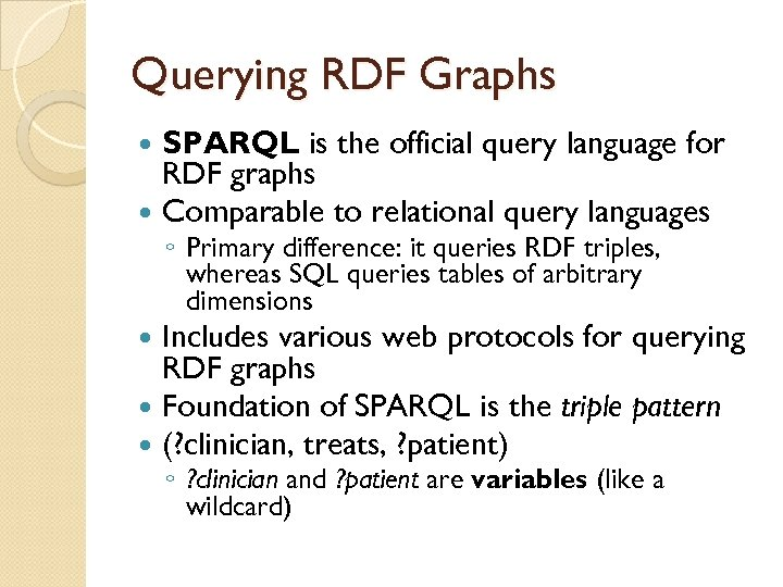 Querying RDF Graphs SPARQL is the official query language for RDF graphs Comparable to