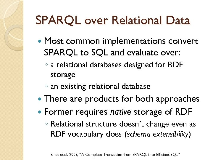 SPARQL over Relational Data Most common implementations convert SPARQL to SQL and evaluate over: