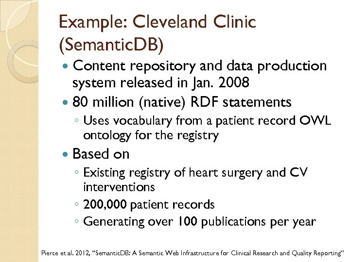Example: Cleveland Clinic (Semantic. DB) Content repository and data production system released in Jan.