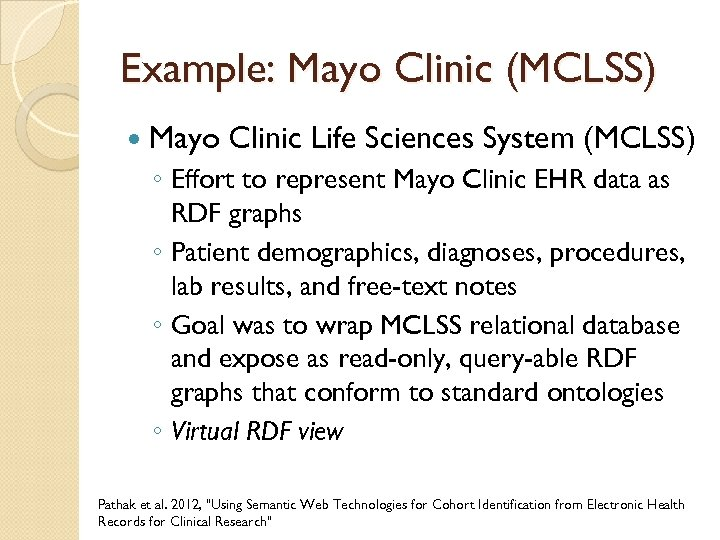 Example: Mayo Clinic (MCLSS) Mayo Clinic Life Sciences System (MCLSS) ◦ Effort to represent