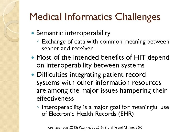 Medical Informatics Challenges Semantic interoperability ◦ Exchange of data with common meaning between sender