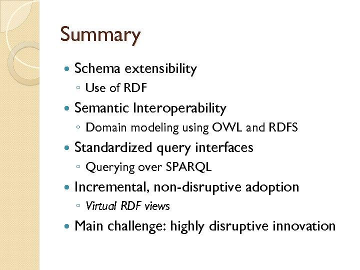 Summary Schema extensibility ◦ Use of RDF Semantic Interoperability ◦ Domain modeling using OWL